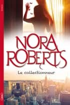 Le collectionneur ebook by Nora Roberts, Joelle Touati