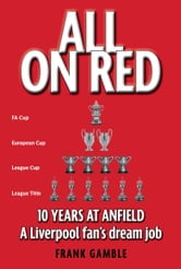 All on Red - Ten Years at Anfield ebook by Frank Gamble