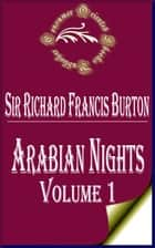 Arabian Nights (Volume 1) - The Book of the Thousand Nights and a Night ebook by Sir Richard Francis Burton