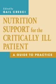 Nutrition Support for the Critically Ill Patient: A Guide to Practice ebook by Cresci, Ph.D., Gail A.