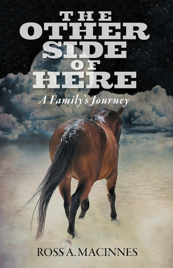 The Other Side of Here - A Family's Journey ebook by Ross A. MacInnes