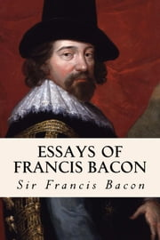 Essays of Francis Bacon ebook by Francis Bacon