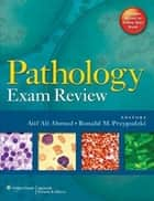 Pathology Exam Review ebook by Atif Ali Ahmed,Ronald M. Przygodzki