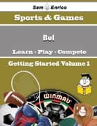 A Beginners Guide to Bul (Volume 1) ebook by Elfreda Montanez