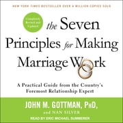 The Seven Principles for Making Marriage Work - A Practical Guide from the Country's Foremost Relationship Expert, Revised and Updated audiobook by John M. Gottman, PhD, Nan Silver