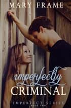 Imperfectly Criminal ebook by Mary Frame