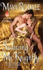 Seducing Mr. Knightly ebook by Maya Rodale