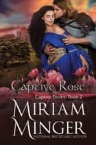 Captive Rose ebook by Miriam Minger
