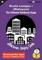 Ultimate Handbook Guide to Kuala Lumpur : (Malaysia) Travel Guide ebook by Nichole George