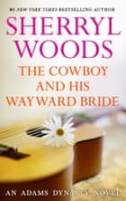 The Cowboy and His Wayward Bride ebook by Sherryl Woods