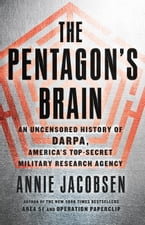 The Pentagon's Brain, An Uncensored History of DARPA, America's Top-Secret Military Research Agency