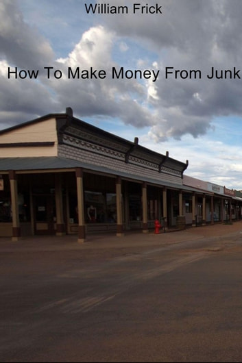 How To Make Money From Junk ebook by William Frick