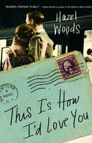 This Is How I'd Love You - A Novel ebook by Hazel Woods