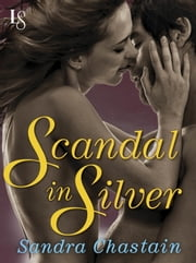 Scandal in Silver - A Loveswept Classic Romance ebook by Sandra Chastain