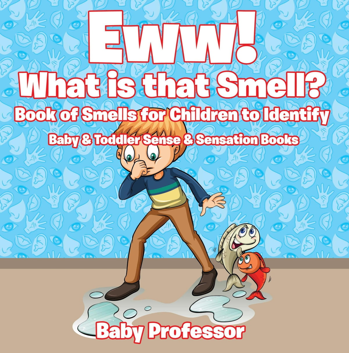 Eww! What is that Smell? Book of Smells for Children to Identify - Baby &  Toddler Sense & Sensation Books ebook by Baby Professor - Rakuten Kobo