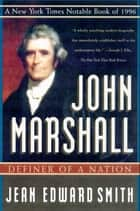 John Marshall - Definer of a Nation ebook by Jean Edward Smith