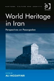 World Heritage in Iran - Perspectives on Pasargadae ebook by Dr Ali Mozaffari