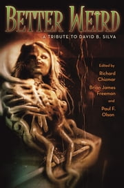 Better Weird - A Tribute to David B. Silva ebook by Richard T. Chizmar,Brian James Freeman,Paul F. Olson
