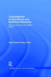 Transnational Corporations and Business Networks - Hong Kong Firms in the ASEAN Region ebook by Henry Wai-Chung Yeung