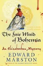 The Fair Maid of Bohemia ebook by Edward Marston