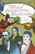 Wicked Lexington, Kentucky ebook by Fiona Young-Brown