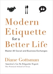 Modern Etiquette for a Better Life - Master All Social and Business Exchanges ebook by Kobo.Web.Store.Products.Fields.ContributorFieldViewModel