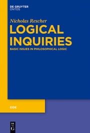 Logical Inquiries - Basic Issues in Philosophical Logic ebook by Nicholas Rescher