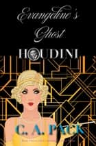 Evangeline's Ghost: Houdini ebook by C. A. Pack