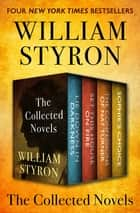 The Collected Novels - Lie Down in Darkness, Set This House on Fire, The Confessions of Nat Turner, and Sophie's Choice ebook by William Styron