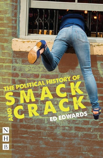 The Political History of Smack and Crack (NHB Modern Plays) ebook by Ed Edwards