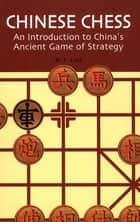 Chinese Chess - An Introduction to China's Ancient Game of Strategy ebook by H.T. Lau