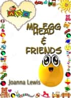 Mr Egg Head & Friends ebook by Joanna Lewis