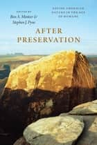 After Preservation - Saving American Nature in the Age of Humans ebook by Ben A. Minteer, Stephen J. Pyne
