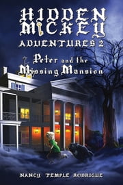 HIDDEN MICKEY ADVENTURES 2 - Peter and the Missing Mansion ebook by Nancy Temple Rodrigue