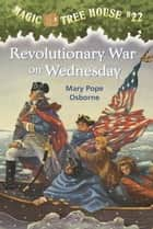 Revolutionary War on Wednesday ebook by Mary Pope Osborne,Sal Murdocca