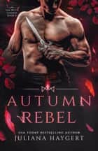 Autumn Rebel - Steamy Fantasy Romance ebook by Juliana Haygert