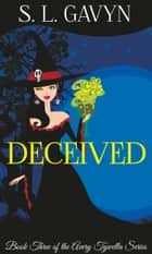 Deceived: Book Three of the Avery Tywella Series ebook by S. L. Gavyn