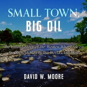 Small Town, Big Oil - The Untold Story of the Women Who Took on the Richest Man in the World-And Won Audiolibro by David W. Moore
