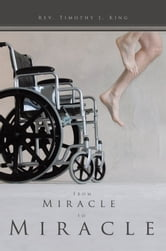 From Miracle to Miracle ebook by Rev. Timothy J. King