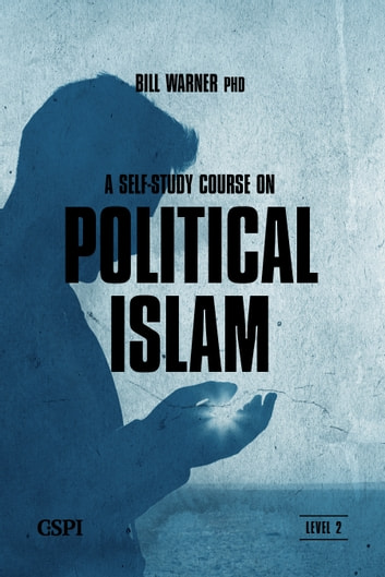 A Self-Study Course on Political Islam, Level 2 - A Three Level Course ebook by Bill Warner
