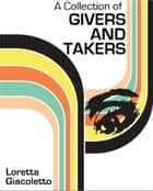A Collection of Givers and Takers ebook by Loretta Giacoletto