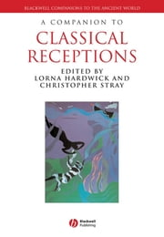 A Companion to Classical Receptions ebook by Lorna Hardwick,Christopher Stray