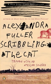 Scribbling the Cat - Travels with an African Soldier ebook by Alexandra Fuller