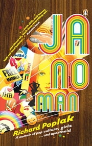 Ja, No Man - A memoir of pop culture, girls…and apartheid ebook by Richard Poplak