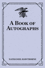 A Book of Autographs ebook by Nathaniel Hawthorne