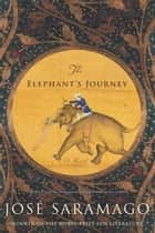 The Elephant's Journey ebook by Jose Saramago, Margaret Jull Costa