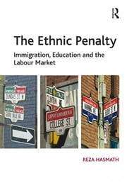 The Ethnic Penalty - Immigration, Education and the Labour Market ebook by Reza Hasmath