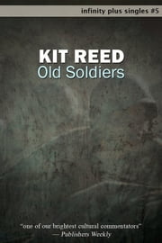 Old Soldiers ebook by Kit Reed
