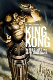 Merian C. Cooper's King Kong - A Novel ebook by Joe Devito,Brad Strickland
