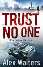 Trust No One ebook by Alex Walters